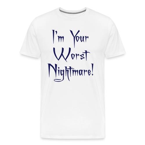 I'm Your Worst Nightmare - Men's Premium T-Shirt