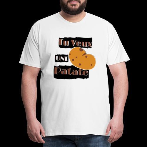 tu veux une patate humour - T-shirt Premium Homme