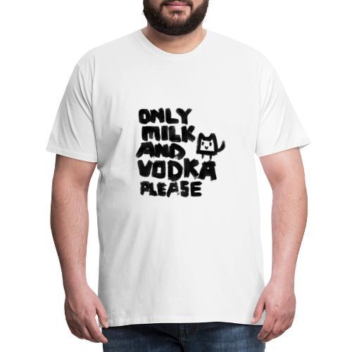Only Milk and Vodka please - Männer Premium T-Shirt