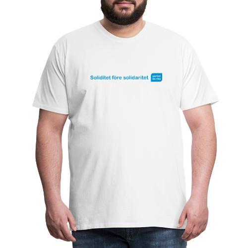 Soliditet före solidaritet - Premium-T-shirt herr