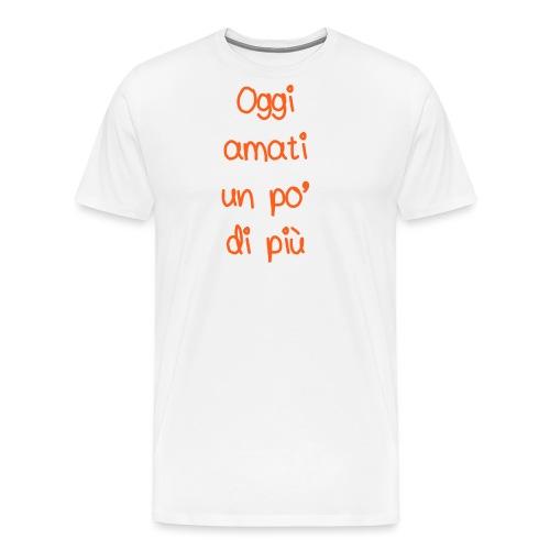 Oggi amati un po' di più - Maglietta Premium da uomo