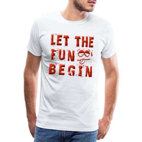 Let the fun begin - Männer Premium T-Shirt