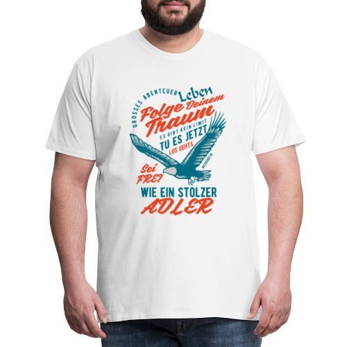 Abenteuer Leben, Folge Deinem Traum, Sei ein ADLER - Männer Premium T-Shirt