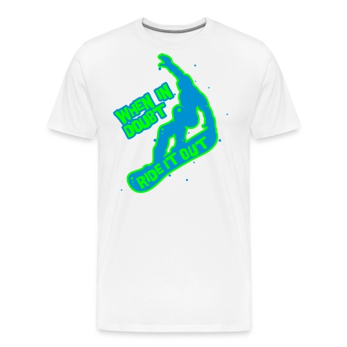 When in doubt ride it out - Snowboarder - Männer Premium T-Shirt