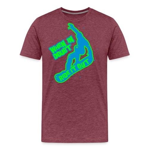 When in doubt ride it out - Snowboarder - Männer Premium T-Shirt