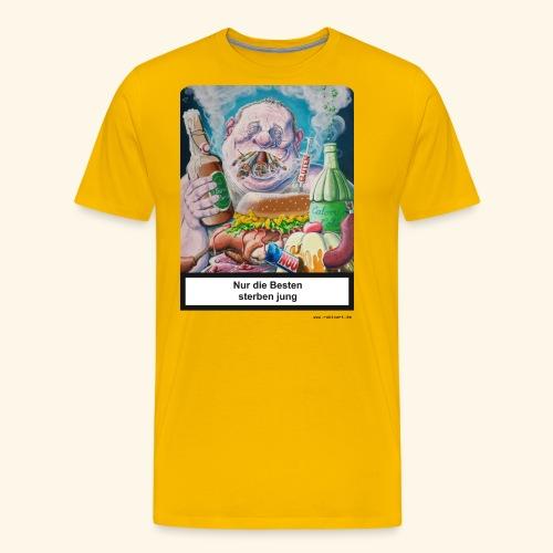 Nur die Besten sterben jung. Essen Trinken Rauchen - Männer Premium T-Shirt