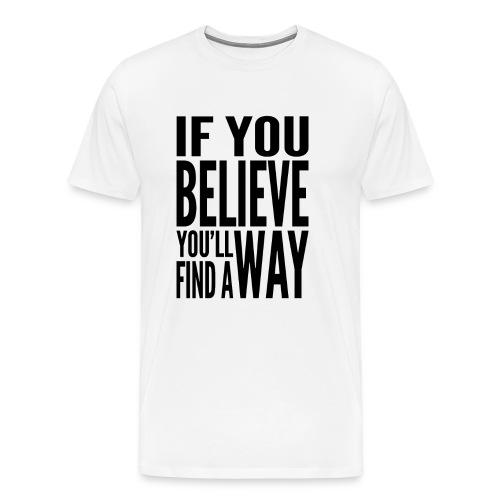 Ladies If You Believe T-Shirt - Men's Premium T-Shirt