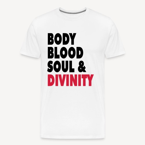 BODY BLOOD SOUL AND DIVINITY - Men's Premium T-Shirt