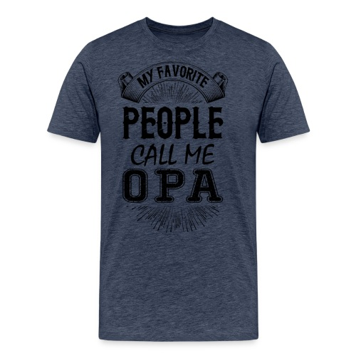 My Favorite People Call Me Opa - Men's Premium T-Shirt