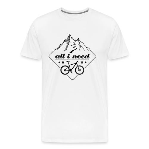 all i need Mountainbike Rad radfahren - Männer Premium T-Shirt
