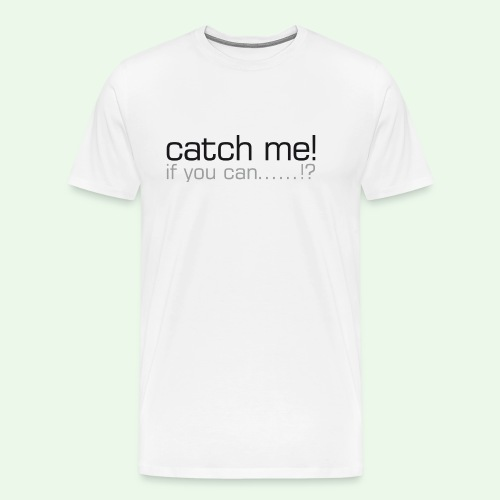 catch me - Männer Premium T-Shirt
