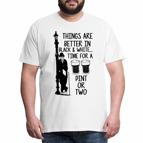 Things are Better in Black&White Time For A pint - Men's Premium T-Shirt