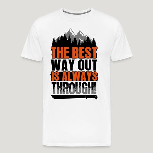 The Best Way Out is always Through! Bushcraft Wild - Männer Premium T-Shirt