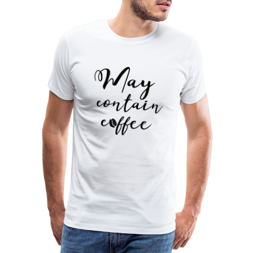 May contain coffee - Männer Premium T-Shirt