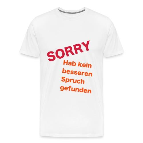 Kein besserer Spruch - Männer Premium T-Shirt