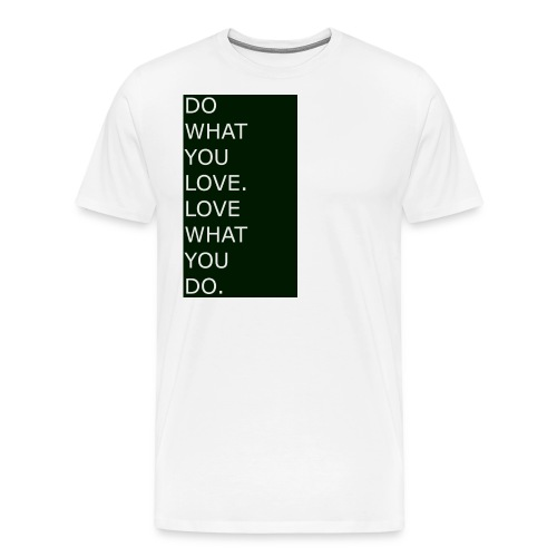 DO WHAT YOU LOVE. LOVE WHAT YOU DO. White - Männer Premium T-Shirt