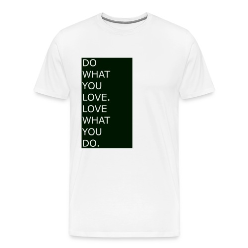 DO WHAT YOU LOVE. LOVE WHAT YOU DO. White - Männer Premium T-Shirt