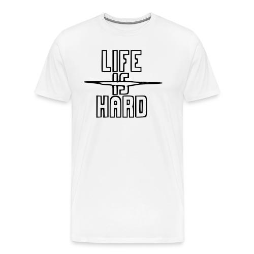 Life is Hard - Männer Premium T-Shirt