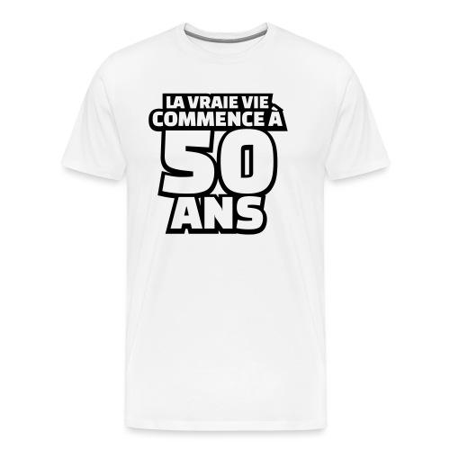 la vraie vie commence à 50 ans - T-shirt Premium Homme
