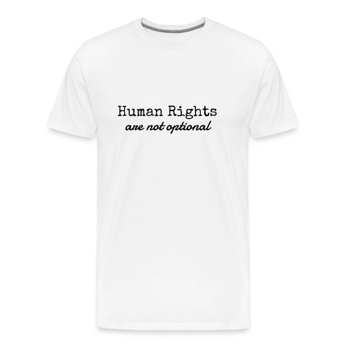 Human Rights are not optional - Men's Premium T-Shirt