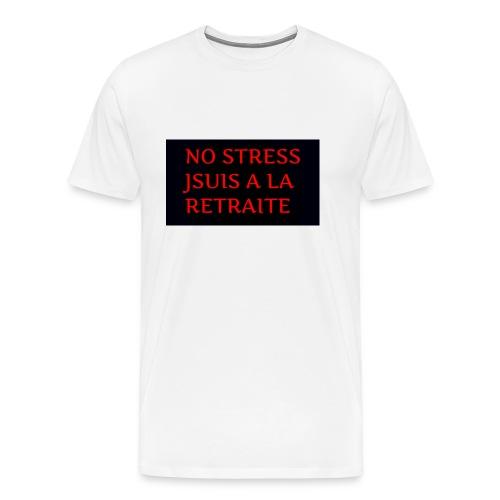 No stress jsuis a la retraite - T-shirt Premium Homme