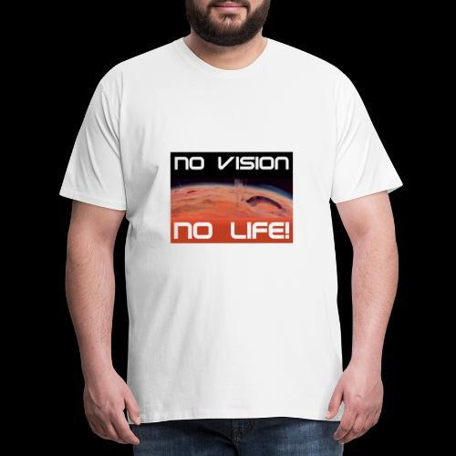 Mars: No vision, no life - Männer Premium T-Shirt