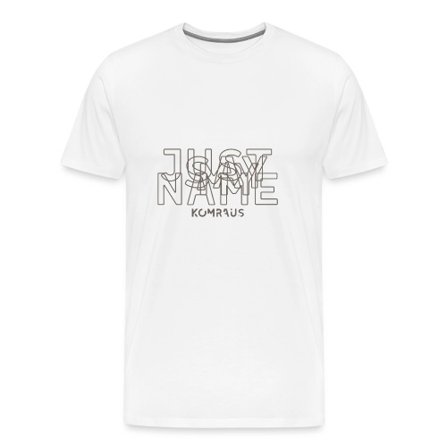 Just Say My Name komraus - Men's Premium T-Shirt