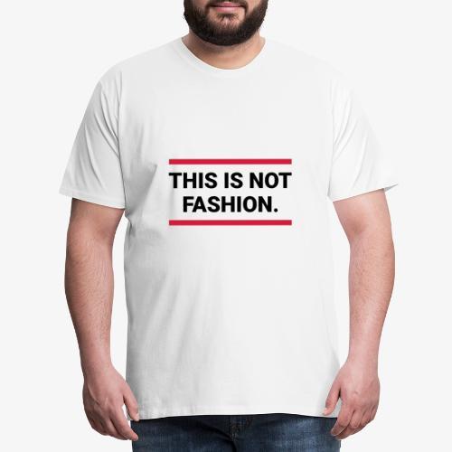 This is not fashion - Männer Premium T-Shirt