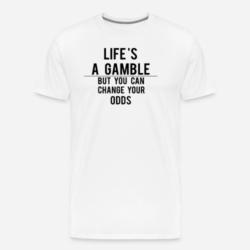 Life's a Gamble - Men's Premium T-Shirt