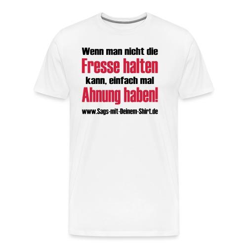 Fresse halten Ahnung haben Promotion - Männer Premium T-Shirt