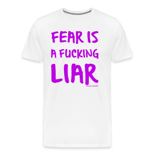 Fear is a Fucking Liar by Wishllywood ™ - Men's Premium T-Shirt