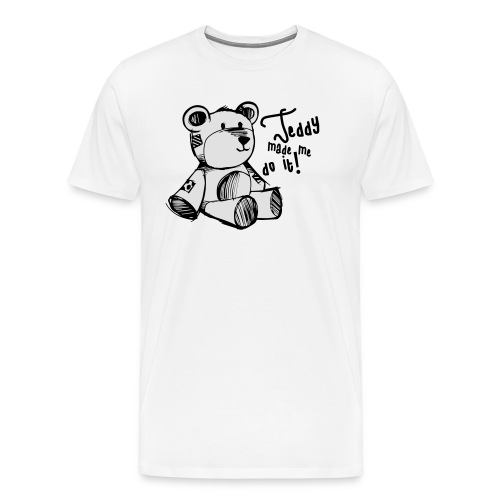 Teddy Made Me Do It - Men's Premium T-Shirt