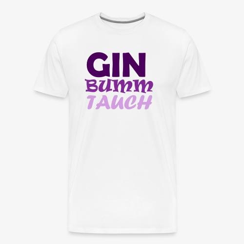 GIN BUMM TAUCH - Männer Premium T-Shirt