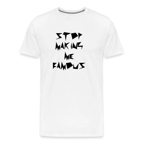 Stop making me famous - Men's Premium T-Shirt