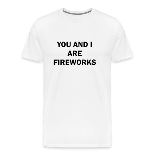 You and I are fireworks - Mannen Premium T-shirt