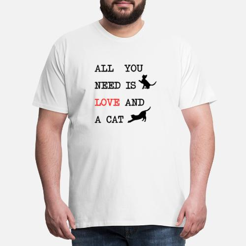 All You Need is Love and a Cat - Mannen Premium T-shirt