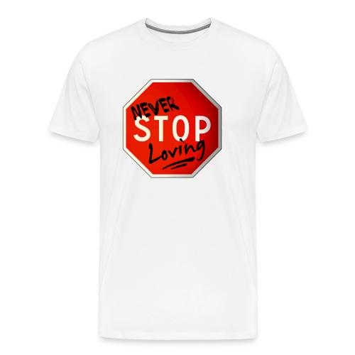 never stop loving - T-shirt Premium Homme