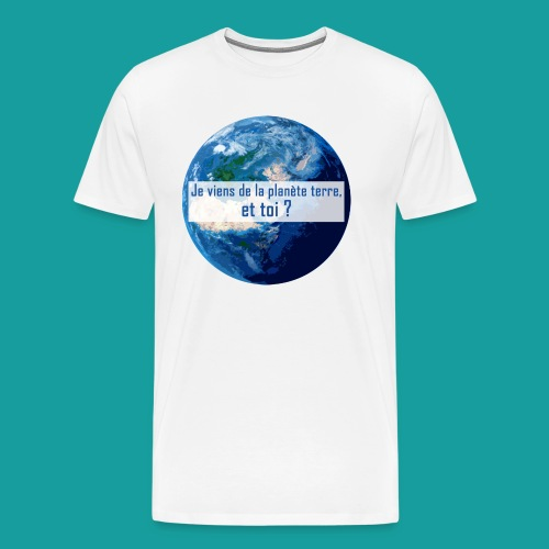 Je viens de la planète terre, et toi ? - T-shirt Premium Homme
