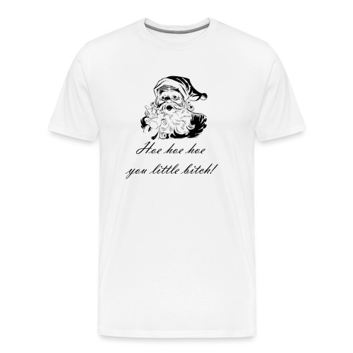 Hoe hoe hoe you little bitch! - Männer Premium T-Shirt