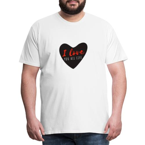 I LOve YOU all Life - T-shirt Premium Homme