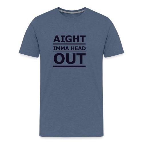 Aight Imma Head Out - Men's Premium T-Shirt