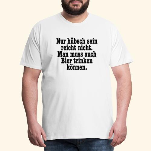 Nur hübsch sein reicht nicht ... Lustige Sprüche - Men's Premium T-Shirt