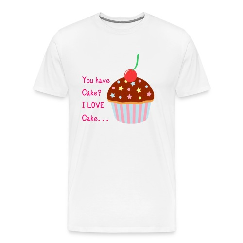 You Have Cake? I LOVE Cake... - Men's Premium T-Shirt