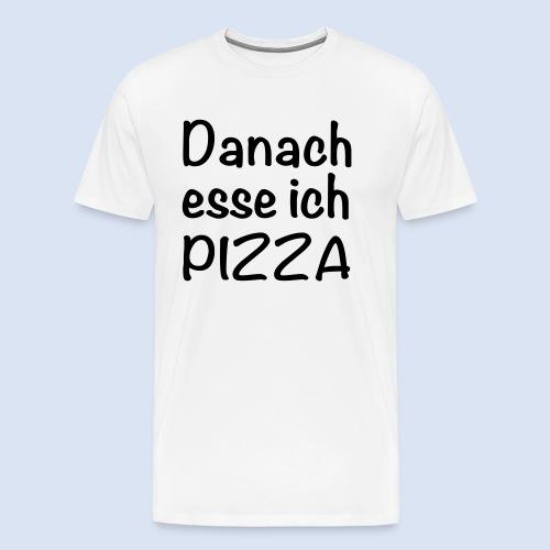 Danach esse ich PIZZA - Männer Premium T-Shirt
