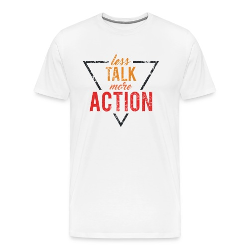 Männer Premium T-Shirt Less Talk More Action - Männer Premium T-Shirt