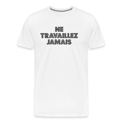 ne travaillez jamais - Men's Premium T-Shirt