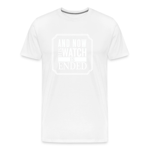 And now his watch is ended... - Men's Premium T-Shirt