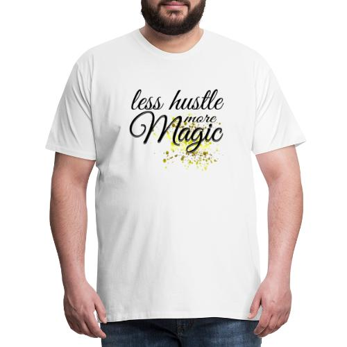 Less Hustle more Magic - Männer Premium T-Shirt