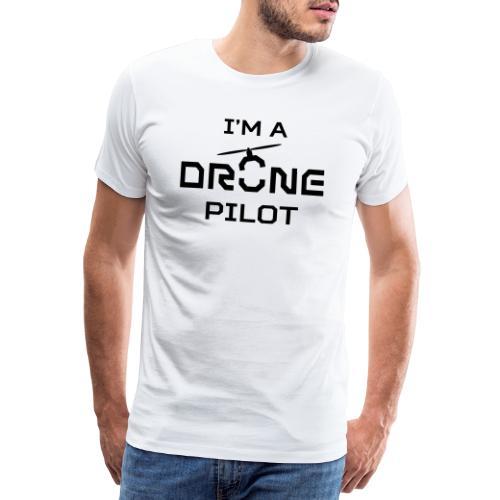 I'm a drone pilot - Mannen Premium T-shirt