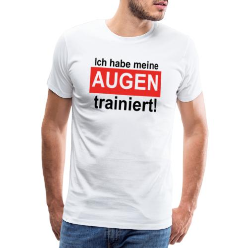 Ich habe meine Augen trainiert! - Männer Premium T-Shirt